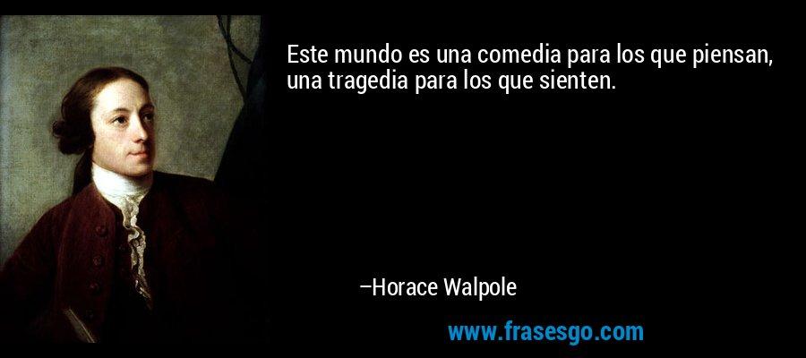 frase-este_mundo_es_una_comedia_para_los_que_piensan_una_tragedia-horace_walpole